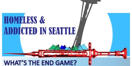 Homeless & Addicted in Seattle: What's the End Game? tickets
