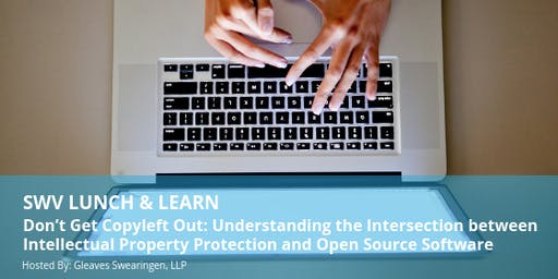 SWV Lunch & Learn: Don't Get Copyleft Out - Understanding the Intersection between Intellectual Property Protection and Open Source Software