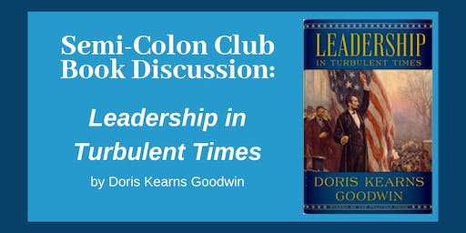 Semi-Colon Club: Leadership in Turbulent Times by Doris Kearns Goodwin
