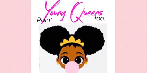 Young Queens Paint Too!