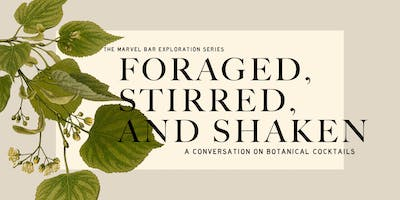 Foraged, Stirred, and Shaken: A Conversation on Botanical Cocktails
