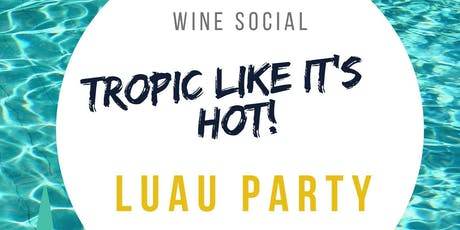 Tropic Like It's Hot ~ Luau Party tickets