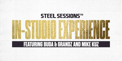 Steel Sessions Presents: In-Studio Experience ft. Buda & Grandz and Mike Kuz