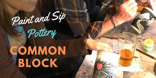 Paint and Sip Pottery! Common Block, 4th Sunday's