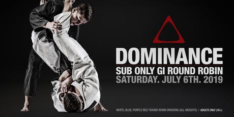 DOMINANCE SUB ONLY GI ROUND ROBIN JULY tickets