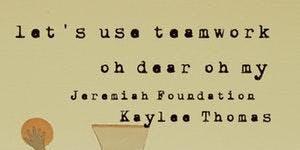 Let's Use Teamwork / Oh Dear Oh My / Jeremiah Foundation / Kaylee Thomas @ miniBar