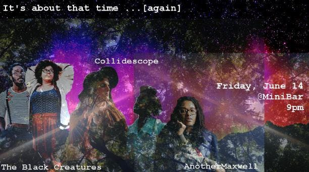 It's time 2.0: Black Creatures/Collidescope/AnotherMaxwell