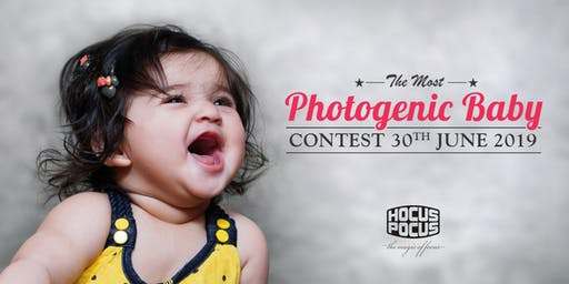 THE MOST PHOTOGENIC BABY CONTEST – 30th JUNE 2019 | REGISTER NOW!