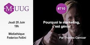 MUUG #710 - Pourquoi le marketing c'est génial -...