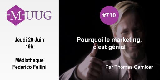 MUUG #710 - Pourquoi le marketing c'est génial - Thomas Carnicer