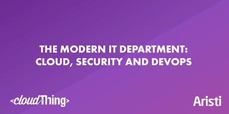 The Modern IT Department: Cloud, Security and DevOps tickets
