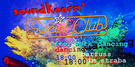 soundkoorn's social club - after work dancing im STRABA 18.07. 18:00 Tickets