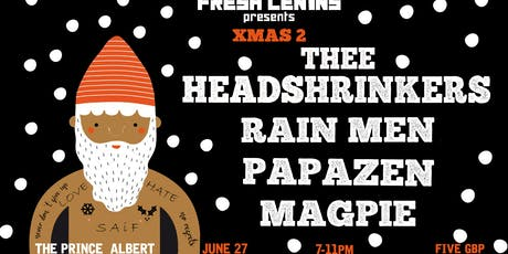Fresh Lenins presents Xmas Part 2: Thee Headshrinkers/Rainmen/Papazen/Magpie tickets