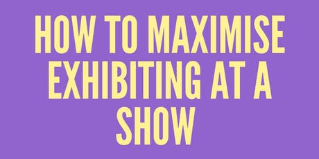 JENNY SPIVEY - HOW TO MAXIMISE EXHIBITING AT A SHOW  tickets