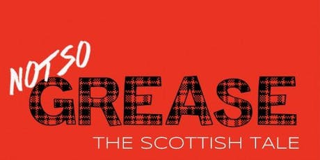 Not So GREASE - The Scottish Tale tickets