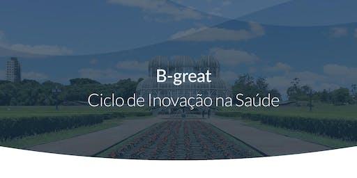 B-Great: Ciclo de Inovação na Saúde | Curitiba