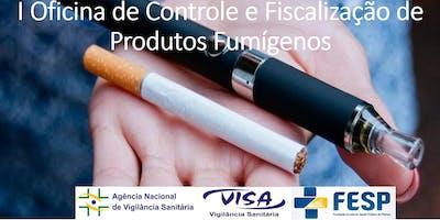 I Oficina de Controle e Fiscalização de Produtos Fumígenos