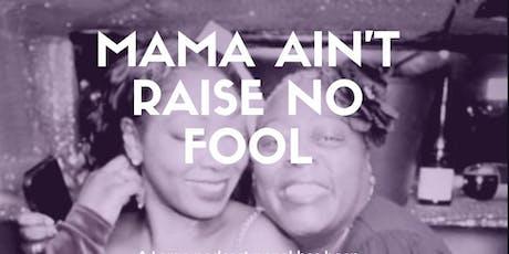 Mumma aint raise no fool tickets