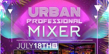 Urban Professionals Mixer – Summer 2019 Edition #UPMIXER tickets