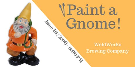 Paint a Gnome at WeldWerks Brewing Company (6/16) tickets
