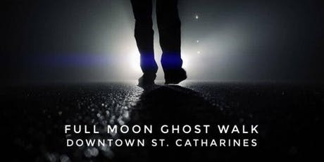 Downtown St. Catharines Full Moon Ghost Walk - Thurs. August 15, 2019 at 9:00pm tickets