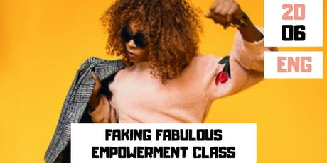 FAKING FABULOUS - FREE Empowerment Class tickets