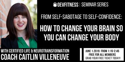 From Self-Sabotage to Self-Confidence : Change Your Brain, Change Your Body.