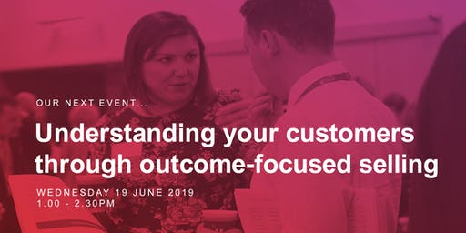 Understanding your customers through outcome-focused selling