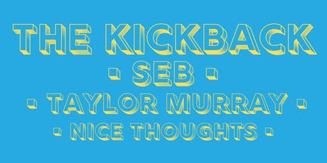The Kickback: Seb & Taylor Murray with Nice Thoughts tickets