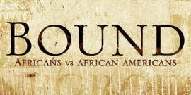 Bound: Africans vs African Americans Movie Screening and Discussion