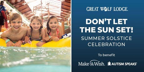 "Great Wolf Lodge's ""Don't Let the Sun Set"" Summer Solstice Celebration! tickets"