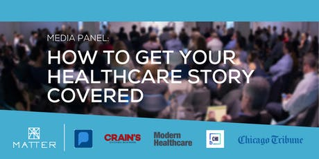 Media Panel: How to Get Your Healthcare Story Covered tickets
