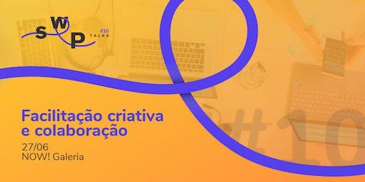 SWP Talks #10: Facilitação criativa e colaboração