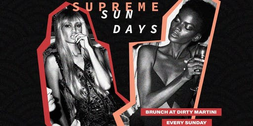 SUPREME SUNDAYS @ DIRTY MARTINI  #1 BRUNCH DAY PARTY