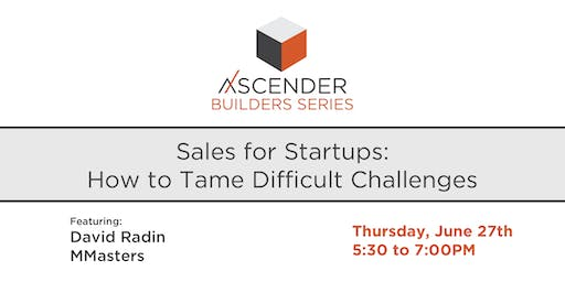 Sales for Startups: How to Tame Difficult Challenges