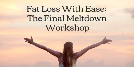 Fat Loss With Ease: The Final Meltdown Workshop