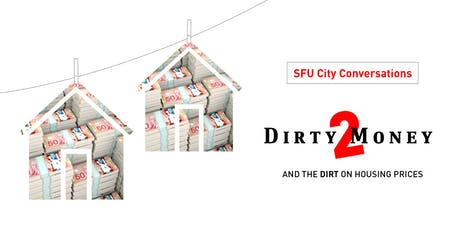 SFU City Conversations: Dirty Money 2, and the Dirt on Housing Prices tickets