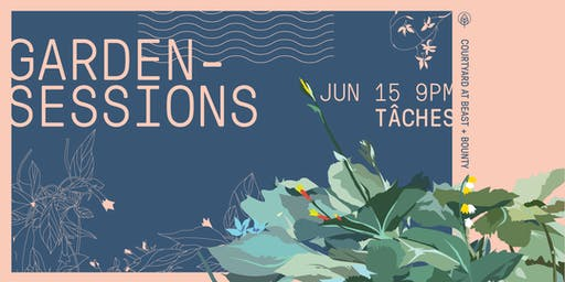 Garden Sessions Featuring TÂCHES