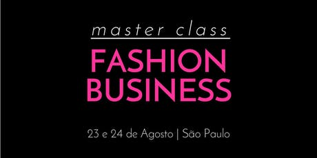 Fashion Business Master Class - 23 e 24 de Agosto - São Paulo tickets