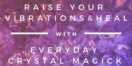 Raise Your Vibrations and Heal with Everyday Crystal Magick tickets