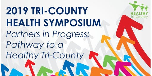 2019 Tri-County Health Symposium: Partners in Progress: Pathway to a  Healthy Tri-County