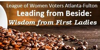 League of Women Voters Atl-Fulton presents: Leading from Beside: Wisdom from First Ladies