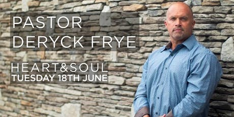 Heart & Soul with Pastor Deryck Frye tickets