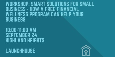 Workshop: Smart Solutions for Small Business - How a Free Financial Wellness Program Can Help your Business tickets