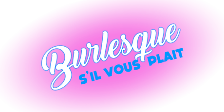 Burlesque S'il Vous Plait - 40 and more tickets