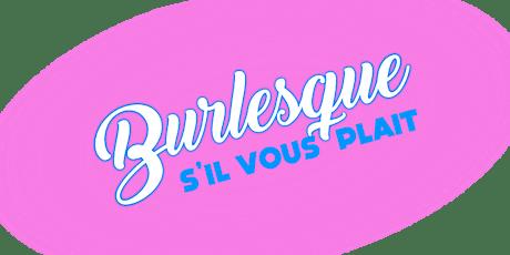 Burlesque S'il Vous Plait tickets
