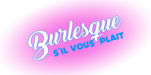 Burlesque S'il Vous Plait - 40 and more