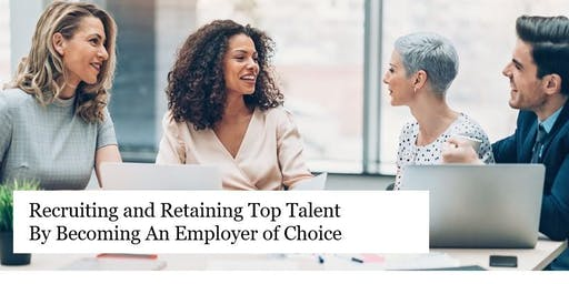 Recruiting & Retaining Top Talent by Becoming an Employer of Choice