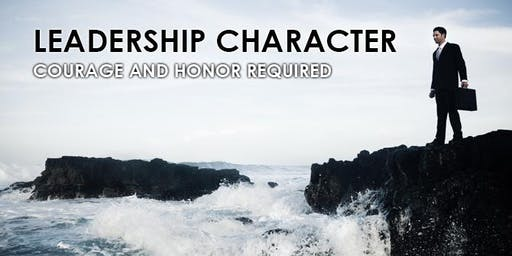 Leadership Character: Courage & Honor Required; a 2-day Leadership Workshop
