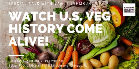 Watch U.S. Veg History Come Alive! //Special Talk by Vance Lehmkuhl tickets